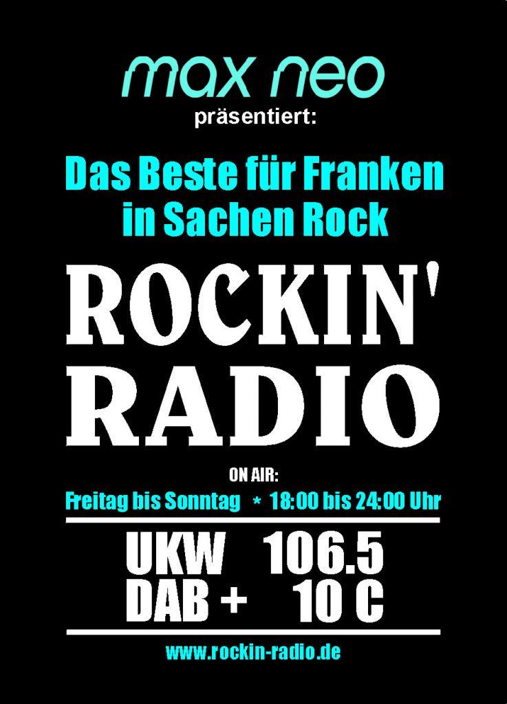 max neo präsentiert: Das Beste für Franken in Sachen Rock Rockin' Radio  on air: Freitag bis Sonntag von 18 bis 24 Uhr. UKW: 106.5 DAB+ 10C www.rockin-radio.de